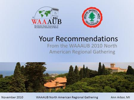 November 2010WAAAUB North American Regional GatheringAnn Arbor, MI From the WAAAUB 2010 North American Regional Gathering Your Recommendations.