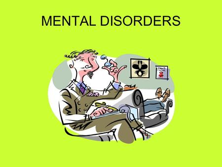 MENTAL DISORDERS Facing Problems IDENTIFY YOUR PROBLEM DETERMINE IF IT IS TEMPORARY OR PERSISITENT.