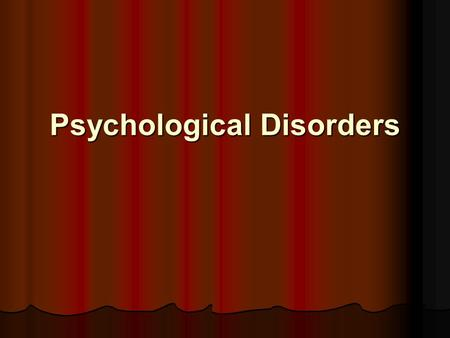 Psychological Disorders. Psychological disorders How do we classify disorders? How do we classify disorders? Types of disorders Types of disorders Labeling.
