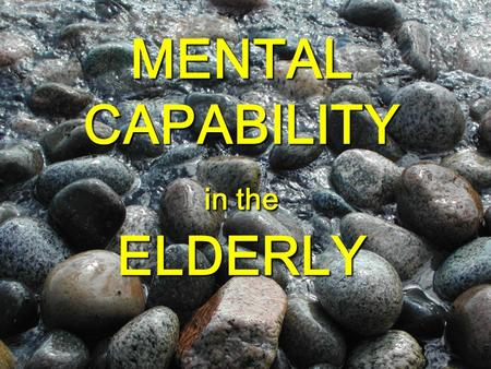 MENTAL CAPABILITY in the ELDERLY. CASE PRESENTATION Mr Max Rich.