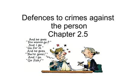 Defences to crimes against the person Chapter 2.5.
