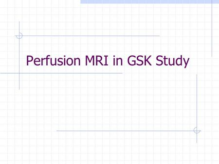 Perfusion MRI in GSK Study