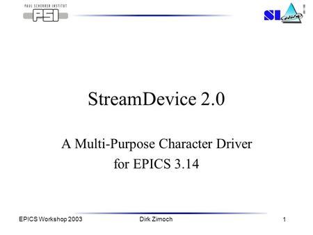 EPICS Workshop 2003Dirk Zimoch 1 StreamDevice 2.0 A Multi-Purpose Character Driver for EPICS 3.14.