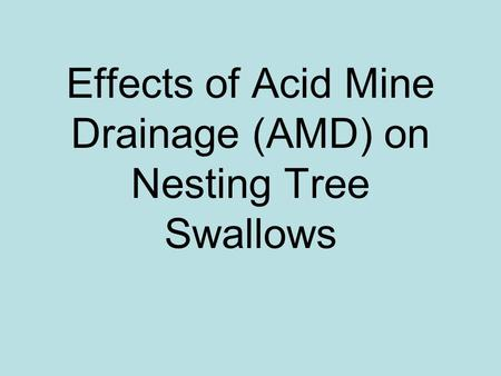 Effects of Acid Mine Drainage (AMD) on Nesting Tree Swallows.