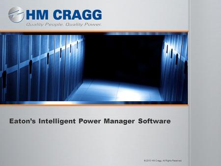 © 2010 HM Cragg. All Rights Reserved.. 2 3 Delivers a global view of power devices across the network from any PC with an Internet browser Delivers a.