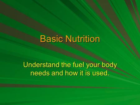 Understand the fuel your body needs and how it is used.