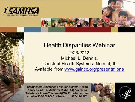 Health Disparities Webinar 2/28/2013 Michael L. Dennis, Chestnut Health Systems. Normal, IL Available from www.gaincc.org/presentationswww.gaincc.org/presentations.