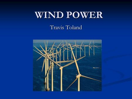 WIND POWER Travis Toland. Overview History History How It Works How It Works Applications Applications Future Future.