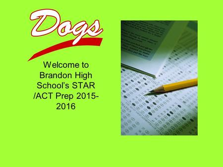 Welcome to Brandon High School's STAR /ACT Prep 2015- 2016.