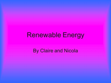 Renewable Energy By Claire and Nicola. Solar Power Solar cell technology dates to 1839 when French physicist Antoine-Cesar Becquerel observed that shining.