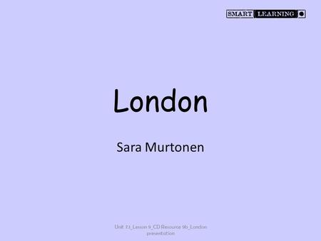 London Sara Murtonen Unit 7.1_Lesson 9_CD Resource 9b_London presentation.