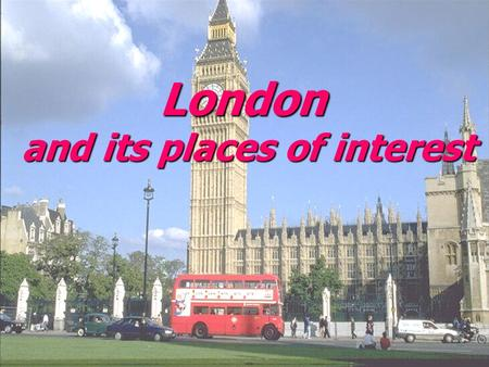 London and its places of interest. Aims  To learn the new words about London ( выучить новые слова о Лондоне );  To learn the adjectives (выуч. степени.