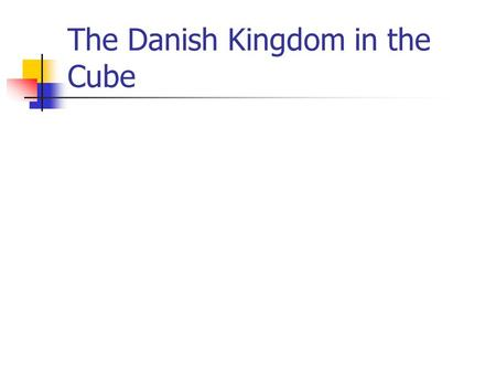 The Danish Kingdom in the Cube. History Denmark is oldest monarchy in the world. King Gorm was the first king of all of Denmark. On 9th of April 1940.