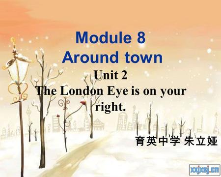 Module 8 Around town Unit 2 The London Eye is on your right. 育英中学 朱立娅.