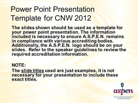 Power Point Presentation Template for CNW 2012 The slides shown should be used as a template for your power point presentation. The information included.