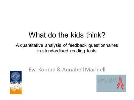 What do the kids think? A quantitative analysis of feedback questionnaires in standardised reading tests Eva Konrad & Annabell Marinell.