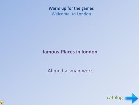 Warm up for the games Welcome to London famous Places in london Ahmed alsmair work catalog.