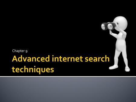 Chapter 9. Know how to use keywords and search terms to search the internet Understand why it is a good idea to refine searches to reduce the number of.
