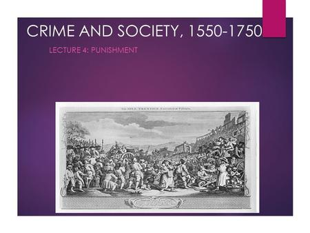 CRIME AND SOCIETY, 1550-1750 LECTURE 4: PUNISHMENT.