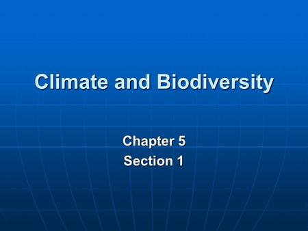 Climate and Biodiversity Chapter 5 Section 1. Question of the Day What is the one factor that differentiates weather from climate? What is the one factor.