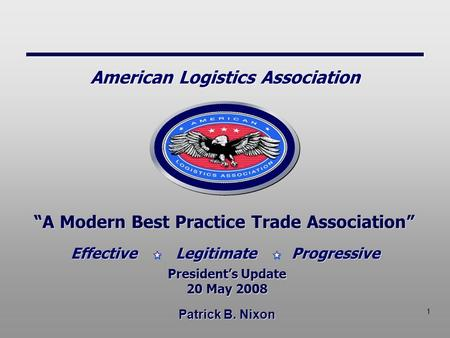 "1 Patrick B. Nixon ""A Modern Best Practice Trade Association"" President's Update 20 May 2008 President's Update 20 May 2008 Effective Legitimate Progressive."