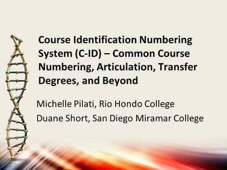 Course Identification Numbering System (C-ID) – Common Course Numbering, Articulation, Transfer Degrees, and Beyond Michelle Pilati, Rio Hondo College.