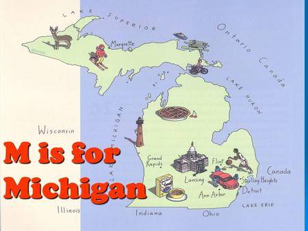 M is for Michigan. DO THESE ANIMALS LOOK FAMILIAR? Michigan is home to many unique plants, animals, and natural resources. The following slides will help.