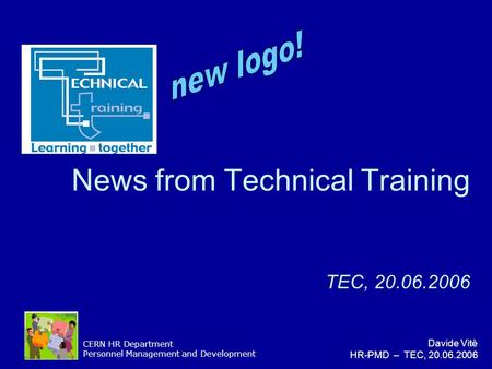 CERN HR Department Personnel Management and Development Davide Vitè HR-PMD – TEC, 20.06.2006 News from Technical Training TEC, 20.06.2006.