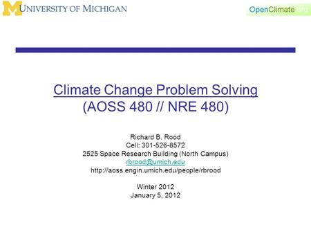 Climate Change Problem Solving (AOSS 480 // NRE 480) Richard B. Rood Cell: 301-526-8572 2525 Space Research Building (North Campus)