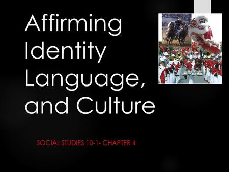 Affirming Identity Language, and Culture SOCIAL STUDIES 10-1- CHAPTER 4.