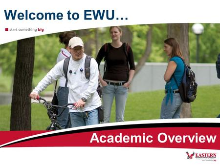 Welcome to EWU… Academic Overview. Academic Eastern Advisors as role models have: Professional training University degrees World travel experience.