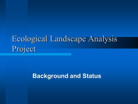Ecological Landscape Analysis Project Background and Status.