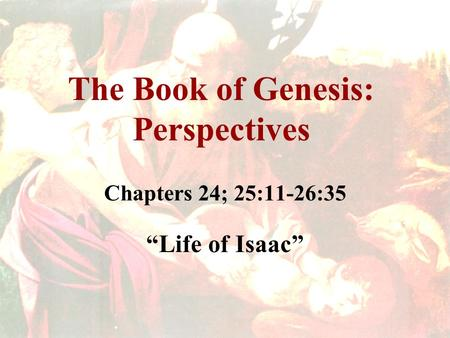 "The Book of Genesis: Perspectives Chapters 24; 25:11-26:35 ""Life of Isaac"""