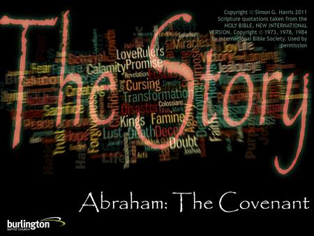 Abraham: The Covenant Copyright © Simon G. Harris 2011 Scripture quotations taken from the HOLY BIBLE, NEW INTERNATIONAL VERSION. Copyright © 1973, 1978,