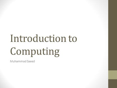 Introduction to <strong>Computing</strong> Muhammad Saeed. Topics Course Description Overview of Areas Contact Information.