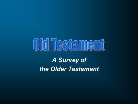 A Survey of the Older Testament. Course Objectives Familiarize you with the history and geography of the Old Testament. See the progress of redemption.
