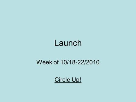 Launch Week of 10/18-22/2010 Circle Up!. THE NATURE OF NURTURE In some regards, people respond similarly to the way some animals do. And like animals,