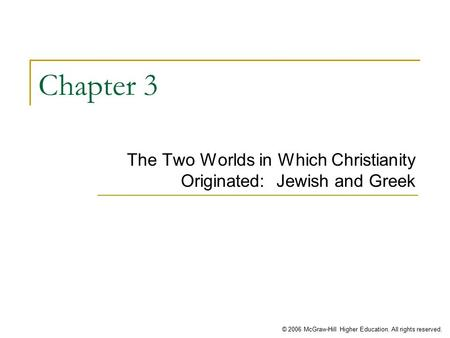 © 2006 McGraw-Hill Higher Education. All rights reserved. Chapter 3 The Two Worlds in Which Christianity Originated: Jewish and Greek.