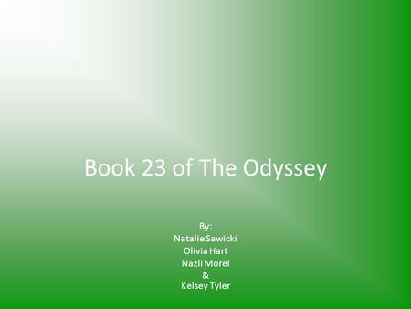 Book 23 of The Odyssey By: Natalie Sawicki Olivia Hart Nazli Morel & Kelsey Tyler.
