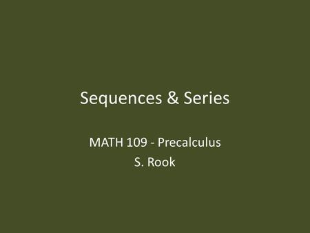 Sequences & Series MATH 109 - Precalculus S. Rook.