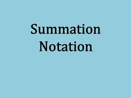 Summation Notation. Summation notation: a way to show the operation of adding a series of values related by an algebraic expression or formula. The symbol.
