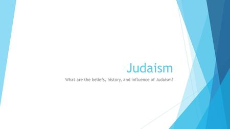 Judaism What are the beliefs, history, and influence of Judaism?