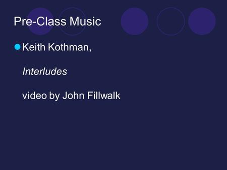 Pre-Class Music Keith Kothman, Interludes video by John Fillwalk.