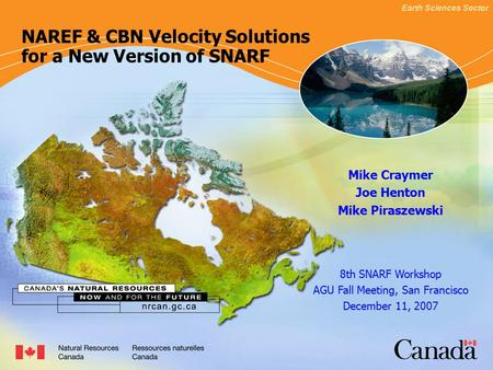 Earth Sciences Sector SLIDE 1 NAREF & CBN Velocity Solutions for a New Version of SNARF Mike Craymer Joe Henton Mike Piraszewski 8th SNARF Workshop AGU.