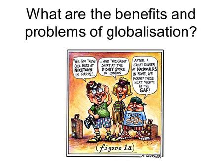 What are the benefits and problems of globalisation?