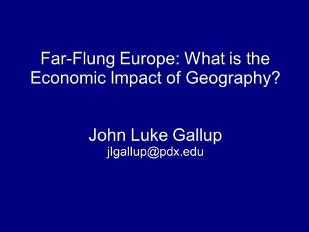 Far-Flung Europe: What is the Economic Impact of Geography? John Luke Gallup