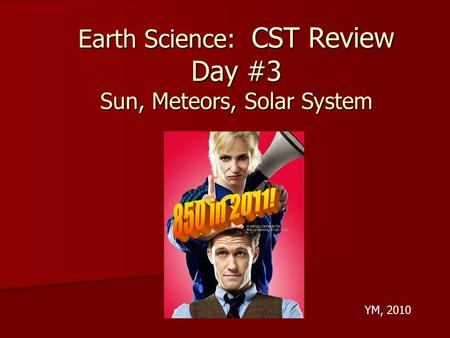 YM, 2010 Earth Science: CST Review Day #3 Sun, Meteors, Solar System.