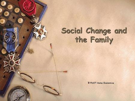 Social Change and the Family 1 © PDST Home Economics.