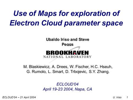 U. IrisoECLOUD'04 – 21 April 2004 1 ECLOUD'04 April 19-23 2004, Napa, CA Use of Maps for exploration of Electron Cloud parameter space Ubaldo Iriso and.