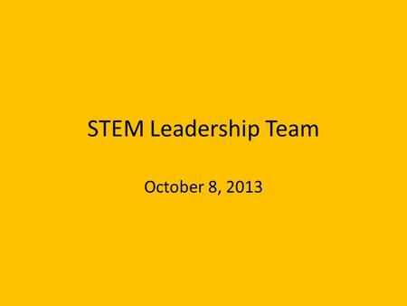 STEM Leadership Team October 8, 2013. Welcome! As you arrive, please form groups of 4-6 people. Help yourself to snacks and drinks. Make a name tent for.
